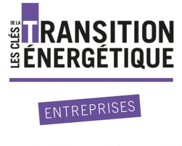Les clés de la Transition Energétique - Entreprises